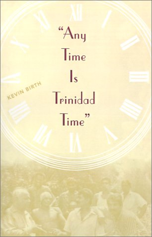 Any Time is Trinidad Time: Social Meanings and Temporal Consciousness 9780813024837