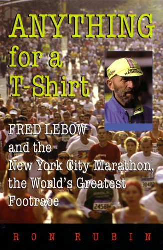 Anything for A T-Shirt: Fred LeBow and the New York City Marathon, the World's Greatest Footrace 9780815608066