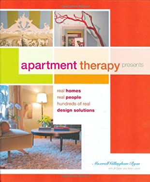 Apartment Therapy Presents: Real Homes, Real People, Hundreds of Real Design Solutions 9780811859820