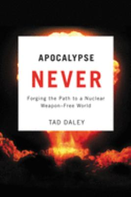 Apocalypse Never: Forging the Path to a Nuclear Weapon-Free World 9780813546612