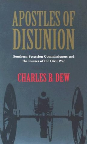 Apostles of Disunion Apostles of Disunion: Southern Secession Commissioners and the Causes of the Civilsouthern Secession Commissioners and the Causes 9780813921044