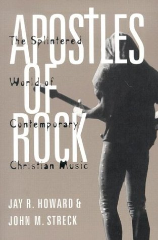 Apostles of Rock: The Splintered World of Contemporary Christian Music 9780813190860