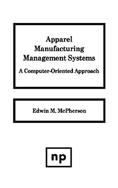 Apparel Manufacturing Management Systems: A Computer-Oriented Approach 9780815511410