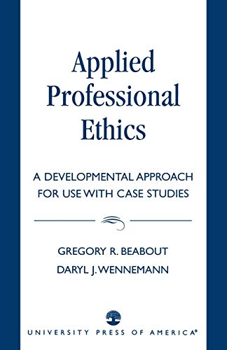 Applied Professional Ethics: A Developmental Approach for Use with Case Studies 9780819193742