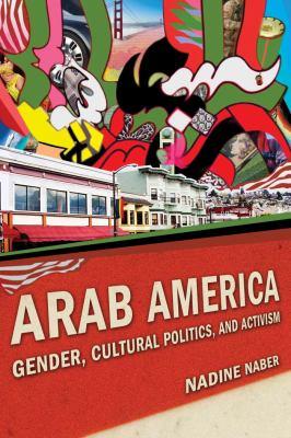Arab America: Gender, Cultural Politics, and Activism 9780814758878