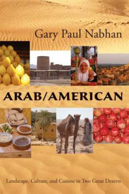 Arab/American: Landscape, Culture, and Cuisine in Two Great Deserts 9780816526598