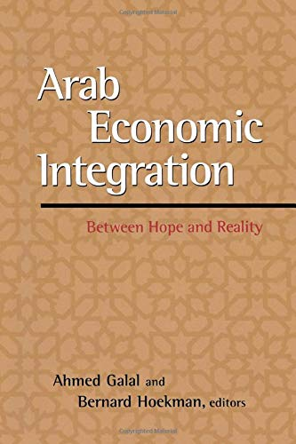 Arab Economic Integration: Between Hope and Reality 9780815730316