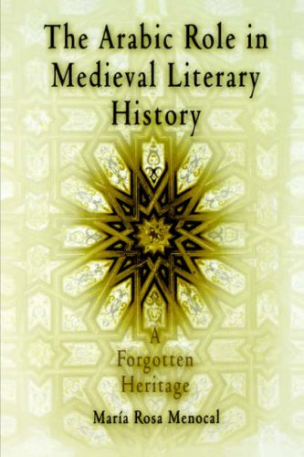 The Arabic Role in Medieval Literary History: A Forgotten Heritage 9780812213249