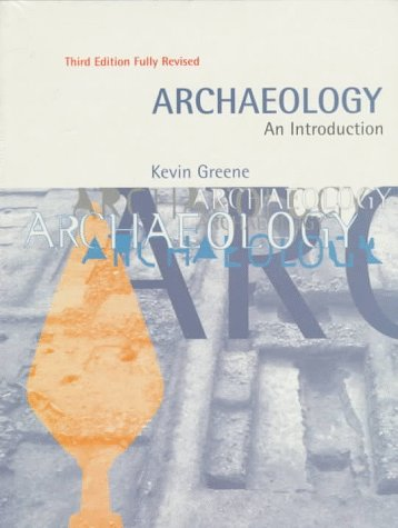 Archaeology: The History, Principles, and Methods of Modern Archaeology 9780812215700