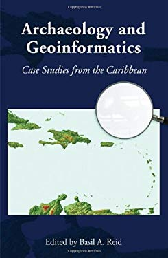 Archaeology and Geoinformatics: Case Studies from the Caribbean 9780817354701