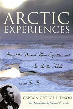 Arctic Experiences: Aboard the Doomed Polaris Expedition and Six Months Adrift on an Ice-Floe 9780815411895