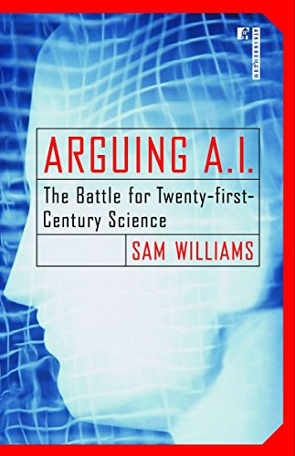 Arguing A.I.: The Battle for Twenty-First Century Science 9780812991802