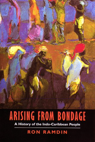 Arising from Bondage: A History of the Indo-Caribbean People 9780814775486