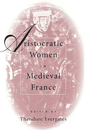 Aristocratic Women in Medieval France 9780812217001