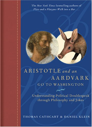 Aristotle and an Aardvark Go to Washington: Understanding Political Doublespeak Through Philosphy and Jokes 9780810995413