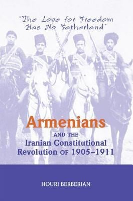Armenians and the Iranian Constitutional Revolution of 1905-1911: The Love for Freedom Has No Fatherland