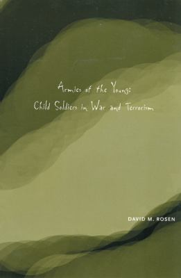 Armies of the Young: Child Soldiers in War and Terrorism 9780813535685