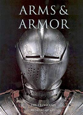 Arms & Armor: The Cleveland Museum of Art 9780810963764
