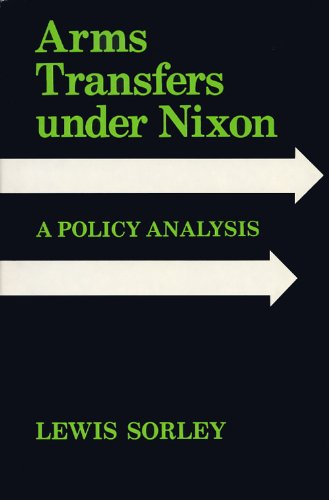 Arms Transfers Under Nixon: A Policy Analysis 9780813104041