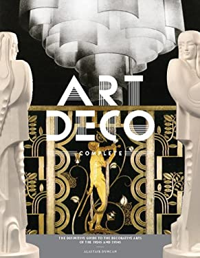 Art Deco Complete: The Definitive Guide to the Decorative Arts of the 1920s and 1930s 9780810980464