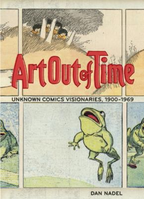 Art Out of Time: Unknown Comics Visionaries, 1900-1969 9780810958388