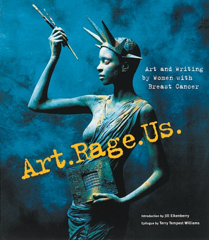 Art.Rage.Us.: Art and Writing by Women with Breast Cancer 9780811821308