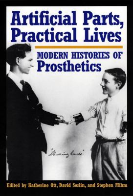 Artificial Parts, Practical Lives: Modern Histories of Prosthetics 9780814761984