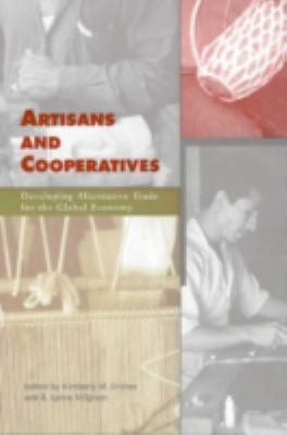 Artisans and Cooperatives: Developing Alternative Trade for the Global Economy 9780816520510