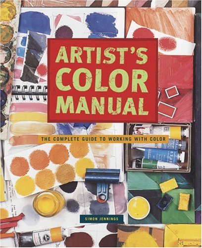 Artist's Color Manual: The Complete Guide to Working with Color 9780811841436