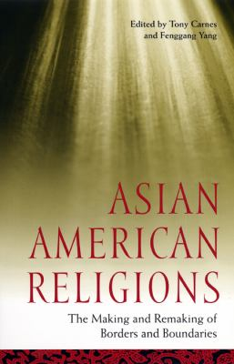 Asian American Religions: The Making and Remaking of Borders and Boundaries 9780814716304