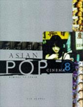 Asian Pop Cinema: Bombay to Tokyo