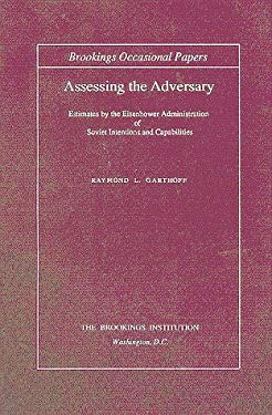 Assessing the Adversary: Estimates by the Eisenhower Administration of Soviet Intentions and Capabilities 9780815730576