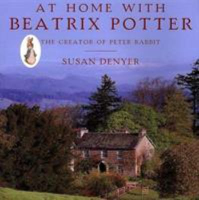 At Home with Beatrix Potter : The Creator of Peter Rabbit