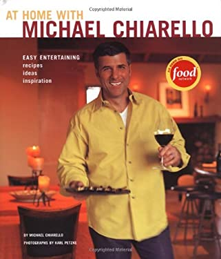 At Home with Michael Chiarello: Easy Entertaining, Recipes, Ideas, Inspiration 9780811840484