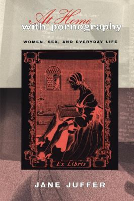 At Home with Pornography: Women, Sexuality, and Everyday Life - Juffer, Jane / Licklider, Roy