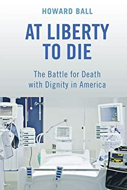 At Liberty to Die: The Battle for Death with Dignity in America 9780814791042