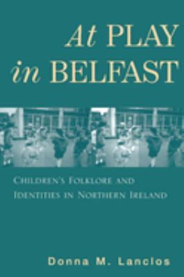 At Play in Belfast: Children's Folklore and Identities in Northern Ireland 9780813533223