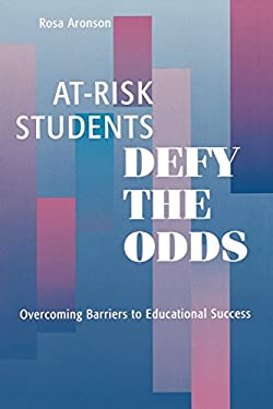 At-Risk Students Defy the Odds: Overcoming Barriers to Educational Success 9780810839939