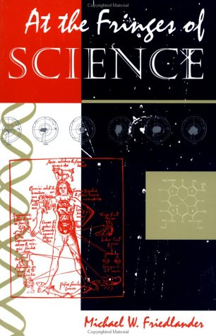 At the Fringes of Science - Friedlander, Michael W.