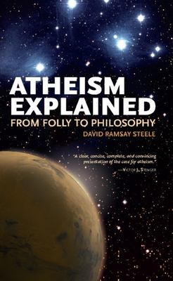 Atheism Explained: From Folly to Philosophy 9780812696370
