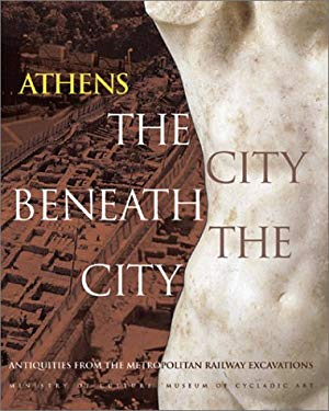 Athens the City Beneath the City: Antiquities from the Metropolitan Railway Excavations 9780810967250