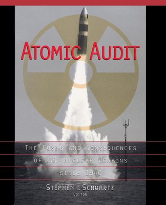 Atomic Audit: The Costs and Consequences of U.S. Nuclear Weapons Since 1940 - Schwartz, Stephen I.