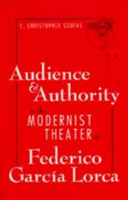Audience and Authority in the Modernist Theater of Frederico Garcia Lorca 9780817308179