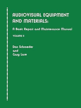 Audiovisual Equipment and Materials II: A Basic Repair and Maintenance Manual 9780810822658