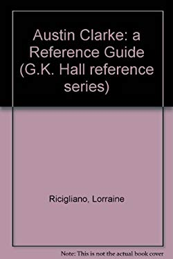 Austin Clarke: A Reference Guide 9780816173846