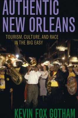 Authentic New Orleans: Tourism, Culture, and Race in the Big Easy 9780814731864