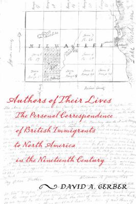 Authors of Their Lives: The Personal Correspondence of British Immigrants to North America in the Nineteenth Century 9780814732007