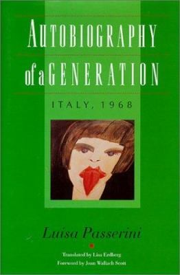 Autobiography of a Generation Autobiography of a Generation Autobiography of a Generation Autobiography of a Generation Autobiography of: Italy, 1968 9780819552860