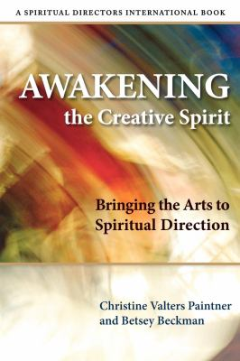 Awakening the Creative Spirit: Bringing the Arts to Spiritual Direction 9780819223715