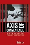 Axis of Convenience: Moscow, Beijing, and the New Geopolitics 9780815753407